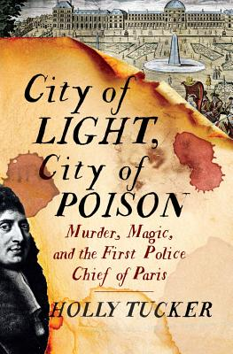 City of Light, City of Poison: Murder, Magic, and the First Police Chief of Paris Cover Image