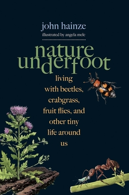 Nature Underfoot: Living with Beetles, Crabgrass, Fruit Flies, and Other Tiny Life Around Us Cover Image
