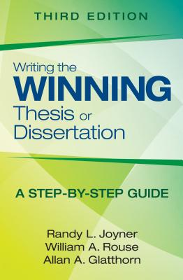 Writing the Winning Thesis or Dissertation: A Step-By-Step Guide Cover Image