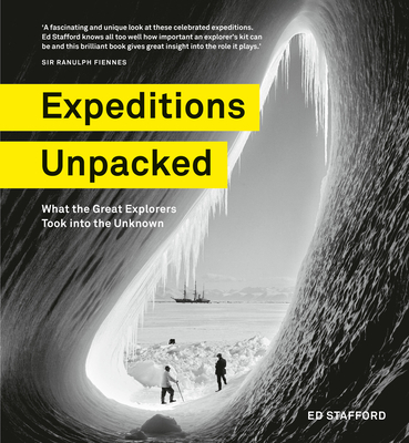 Expeditions Unpacked: What the Great Explorers Took into the Unknown Cover Image