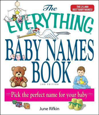 The Everything Baby Names Book, Completely Updated With 5,000 More Names!: Pick the Perfect Name for Your Baby (Everything®) Cover Image