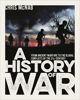 A History of War: From Ancient Warfare to the Global Conflicts of the 21st Century Cover Image