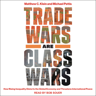 Trade Wars Are Class Wars: How Rising Inequality Distorts the Global Economy and Threatens International Peace Cover Image