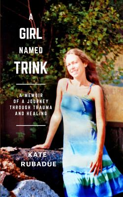 A Girl Named Trink: A Memoir of a Journey through Trauma and Healing Cover Image