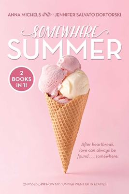 Somewhere Summer: 26 Kisses; How My Summer Went Up in Flames Cover Image