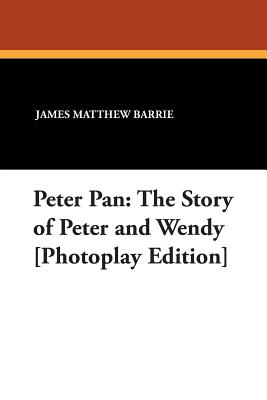 Peter Pan: The Story of Peter and Wendy [photoplay Edition] Cover Image