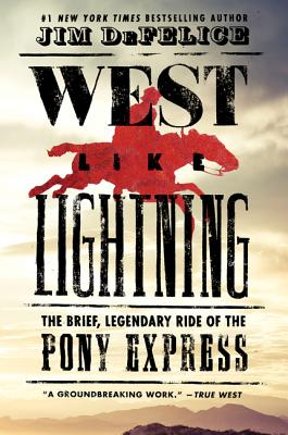 West Like Lightning: The Brief, Legendary Ride of the Pony Express Cover Image