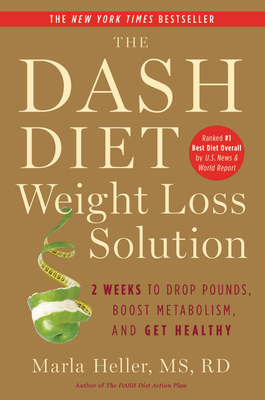 The Dash Diet Weight Loss Solution: 2 Weeks to Drop Pounds, Boost Metabolism, and Get Healthy (A DASH Diet Book) Cover Image