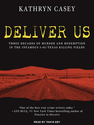 Deliver Us: Three Decades of Murder and Redemption in the Infamous I-45/Texas Killing Fields Cover Image