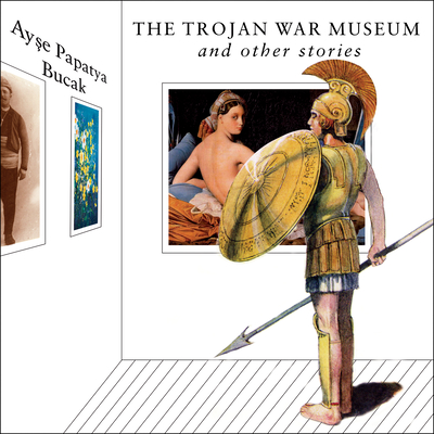 The Trojan War Museum: And Other Stories Cover Image
