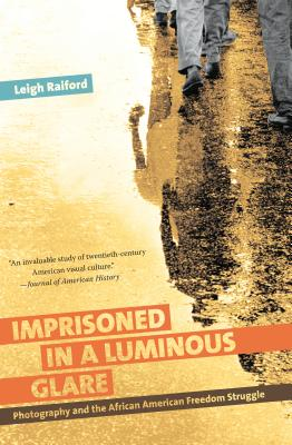 Imprisoned in a Luminous Glare: Photography and the African American Freedom Struggle Cover Image