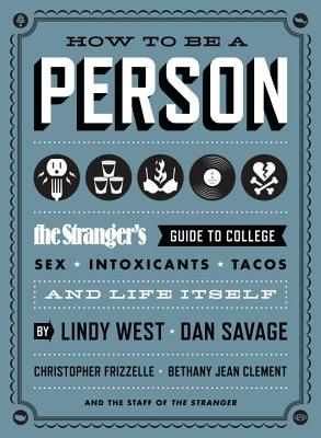 How to Be a Person: The Stranger's Guide to College, Sex, Intoxicants, Tacos, and Life Itself Cover Image