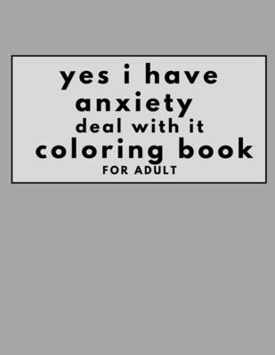 yes i have anxiety book deal with it coloring book for adult Cover Image