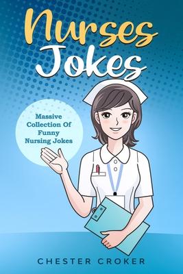 Nurses Jokes: Massive Collection Of Funny Nursing Jokes Cover Image