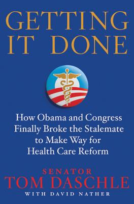 Getting It Done: How Obama and Congress Finally Broke the Stalemate to Make Way for Health Care Reform Cover Image
