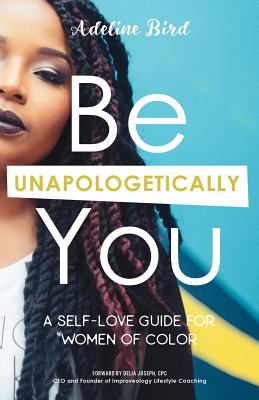 Be Unapologetically You: A Self Love Guide for Women of Color Cover Image