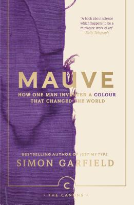 Mauve: How One Man Invented a Colour That Changed the World (Canons #81) Cover Image