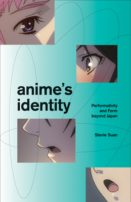 Anime's Identity: Performativity and Form beyond Japan Cover Image