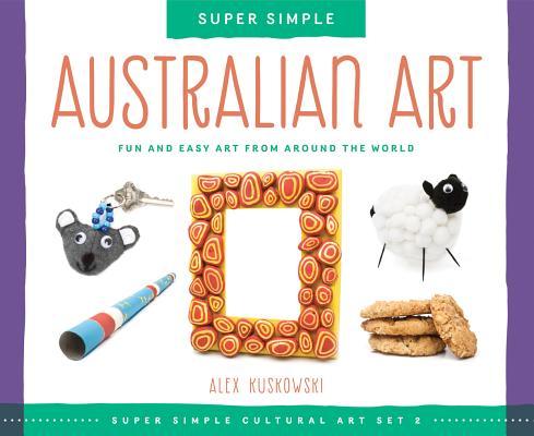 Australian Art: Fun and Easy Art from Around the World (Super Sandcastle: Super Simple Cultural Art; Set 2) Cover Image