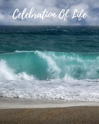 Celebration Of Life: Funeral Guest Book, Memorial Guest Book, Registration Book, Condolence Book, Celebration Of Life Remembrance Book, Con Cover Image