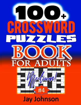 100+ Crossword Puzzle Book For Adults Medium!: A Crossword Puzzle Book For Adults Medium Difficulty Based On Contemporary Words As Crossword Puzzle Bo Cover Image