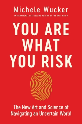 You Are What You Risk: The New Art and Science of Navigating an Uncertain World Cover Image