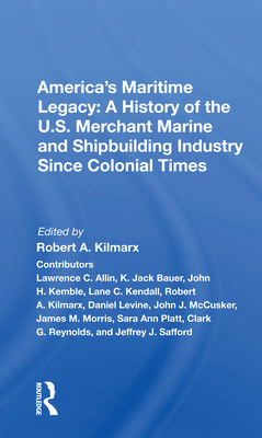 America's Maritime Legacy: A History of the U.S. Merchant Marine and Shipbuilding Industry Since Colonial Times Cover Image