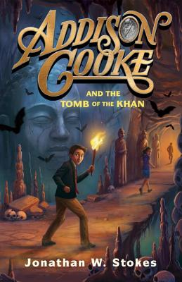 Addison Cooke: And the Tomb of the Khan by Jonathan W. Stokes