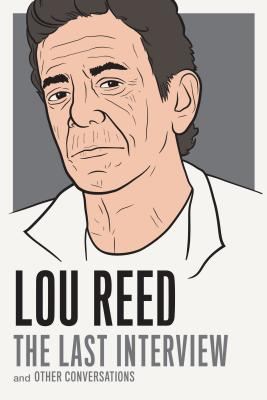 Lou Reed: The Last Interview: and Other Conversations (The Last Interview Series) Cover Image