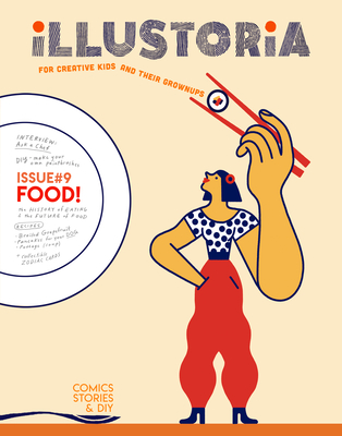 Illustoria: For Creative Kids and Their Grownups: Issue #9: Food: Stories, Comics, DIY Cover Image