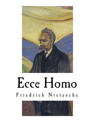 Ecce Homo Nietzsches Autobiography Friedrich Nietzsche
