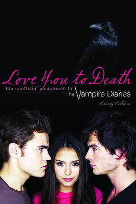 Love You to Death: The Unofficial Companion to the Vampire Diaries Cover Image