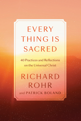 Every Thing Is Sacred: 40 Practical Reflections on the Universal Christ Cover Image
