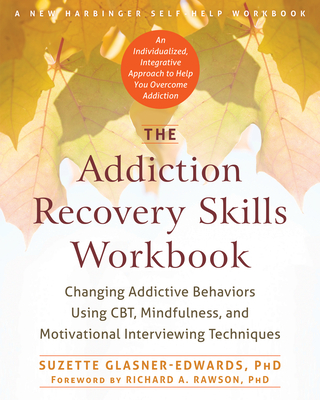 The Addiction Recovery Skills Workbook: Changing Addictive Behaviors Using Cbt, Mindfulness, and Motivational Interviewing Techniques Cover Image