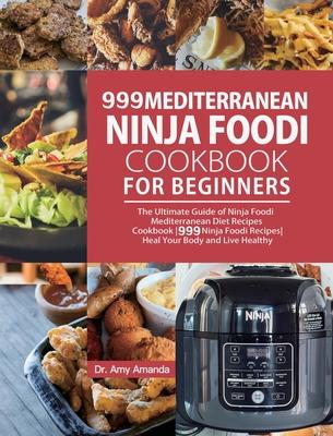 999 Mediterranean Ninja Foodi Cookbook for Beginners: The Ultimate Guide of Ninja Foodi Mediterranean Diet Recipes Cookbook999 Ninja Foodi RecipesHeal Cover Image