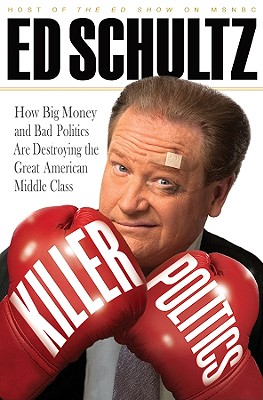 Killer Politics: How Big Money and Bad Politics Are Destroying the Great American Middle Class Cover Image