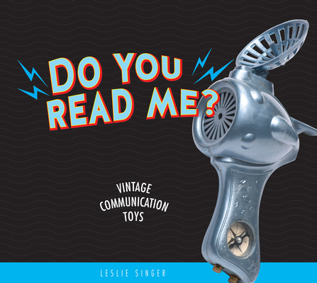 Do You Read Me?: Vintage Communication Toys Cover Image