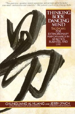 Thinking Body, Dancing Mind: Taosports for Extraordinary Performance in Athletics, Business, and Life Cover Image