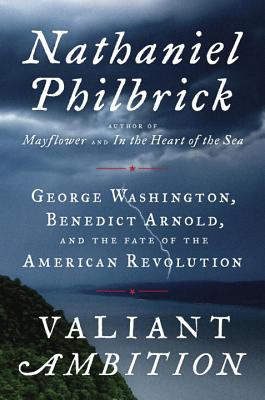 Valiant Ambition: George Washington, Benedict Arnold, and the Fate of the American Revolution (The American Revolution Series #2) Cover Image