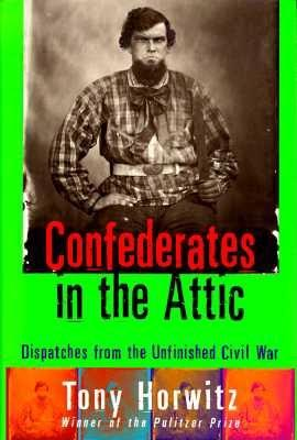 Confederates in the Attic: Dispatches from the Unfinished Civil War Cover Image