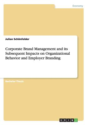 Corporate Brand Management and Its Subsequent Impacts on Organizational Behavior and Employer Branding Cover Image