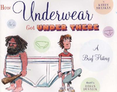 How Underwear Got Under There: A Brief History: A Brief History Cover Image