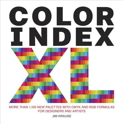 Color Index XL: More than 1,100 New Palettes with CMYK and RGB Formulas for Designers and Artists Cover Image