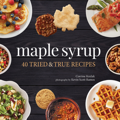 Maple Syrup: 40 Tried and True Recipes Cover Image