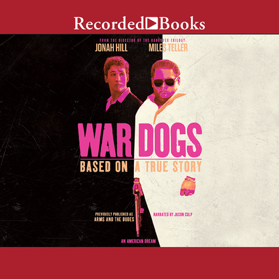 War Dogs: How Three Stoners from Miami Beach Became the Most Unlikely Gunrunners in History Cover Image