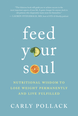 Feed Your Soul: Nutritional Wisdom to Lose Weight Permanently and Live Fulfilled Cover Image