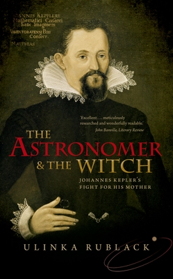 The Astronomer and the Witch: Johannes Kepler's Fight for His Mother Cover Image