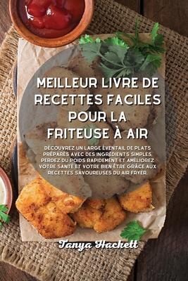 Meilleur livre de recettes faciles pour la friteuse à air: Découvrez un large éventail de plats préparés avec des ingrédients simples, perdez du poids Cover Image