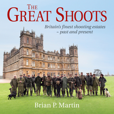 The Great Shoots: Britain's Finest Shooting Estates - Past and Present Cover Image
