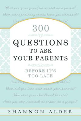300 Questions to Ask Your Parents Before It's Too Late Cover Image